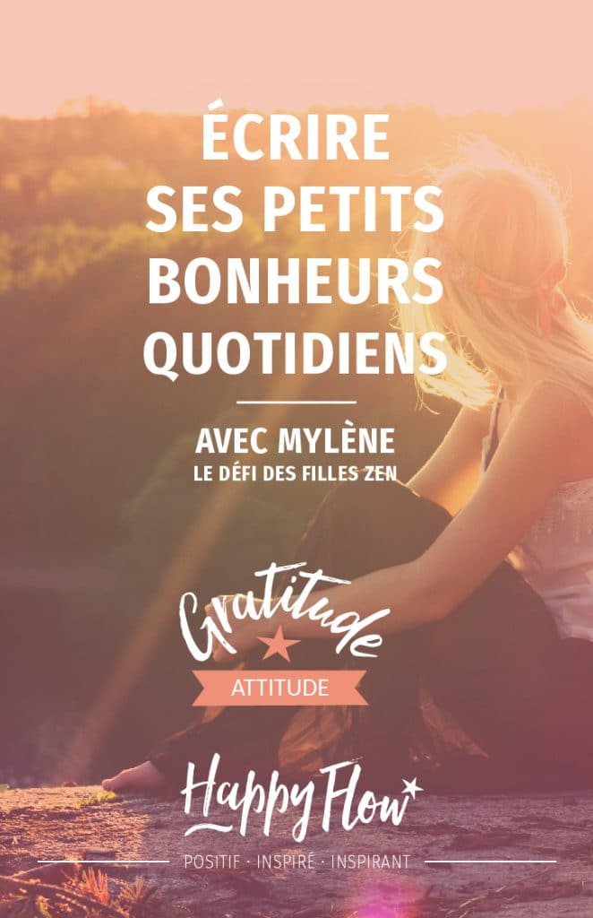 Mylène nous lance un défi: noter ses gratitude chaque jour. Testé et approuvé !